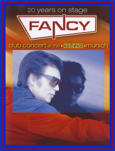 Fancy - 20 Years On Stage - Club Concert At The Kalinka Munich (2005) DVDRip