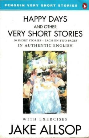Jake Allsop - Happy Days and Other Very Short Stories
