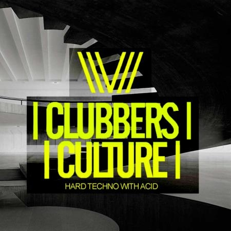 Clubbers Culture Hard Techno With Acid (2019)